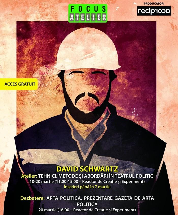 """Atelier """"Tehnici și medode abordate în teatrul politic"""" coordonat de David Schwartz"""